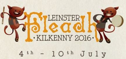 Comhaltas Leinster Fleadh Cheoil Kilkenny 4th – 10th July 2016