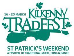 Kilkenny Tradfest 16th – 20th March 2016